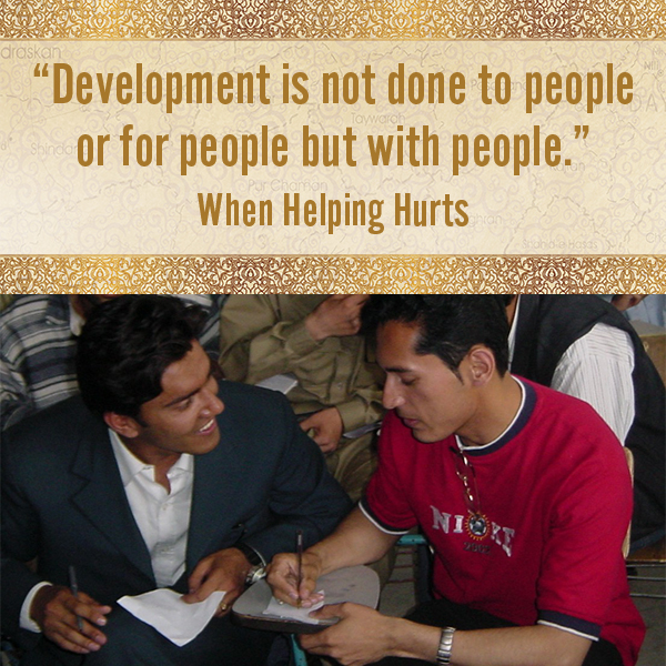 """Development is not done to people or for people but with people."" - When Helping Hurts"